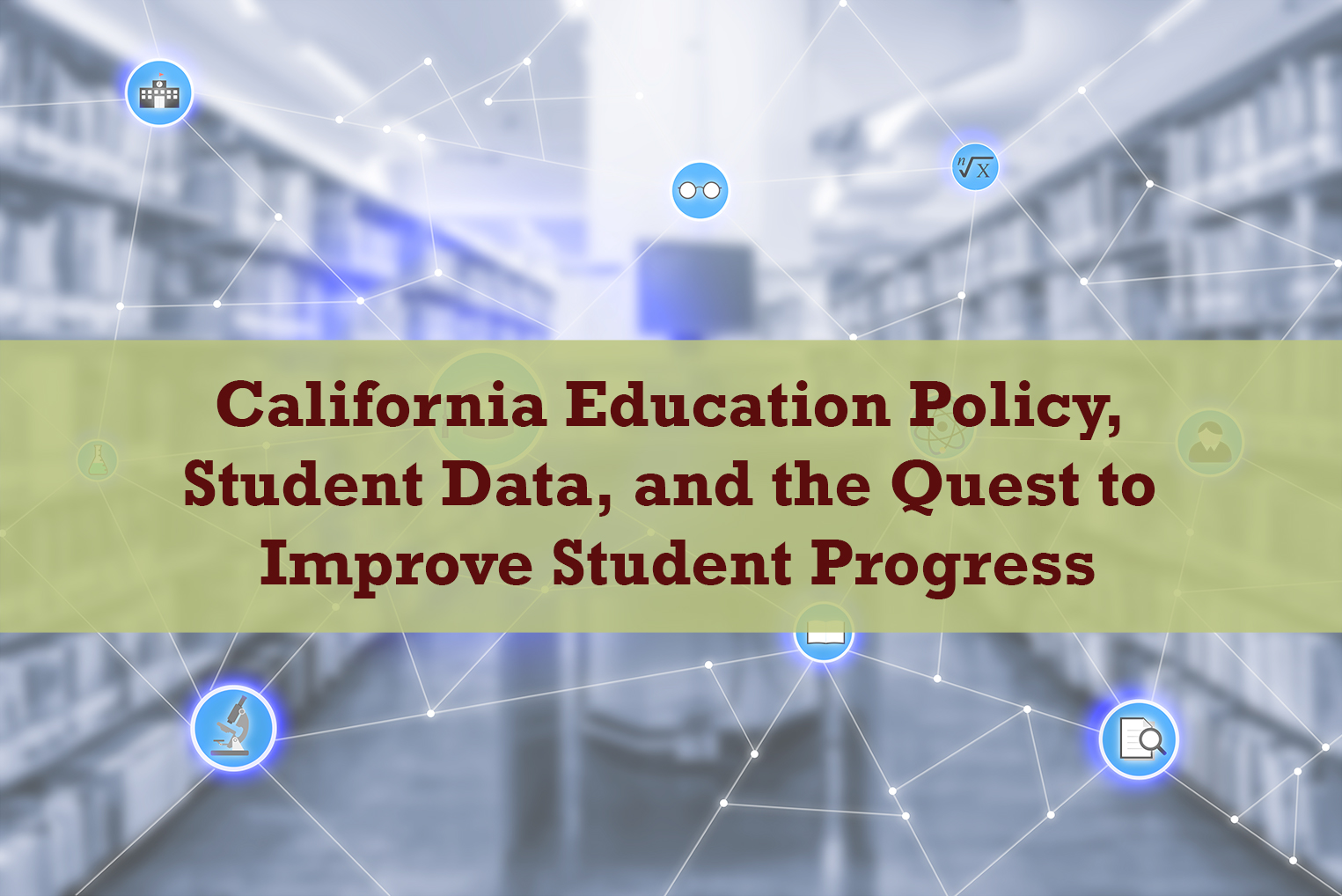 California Education Policy, Student Data, and the Quest to Improve Student Progress